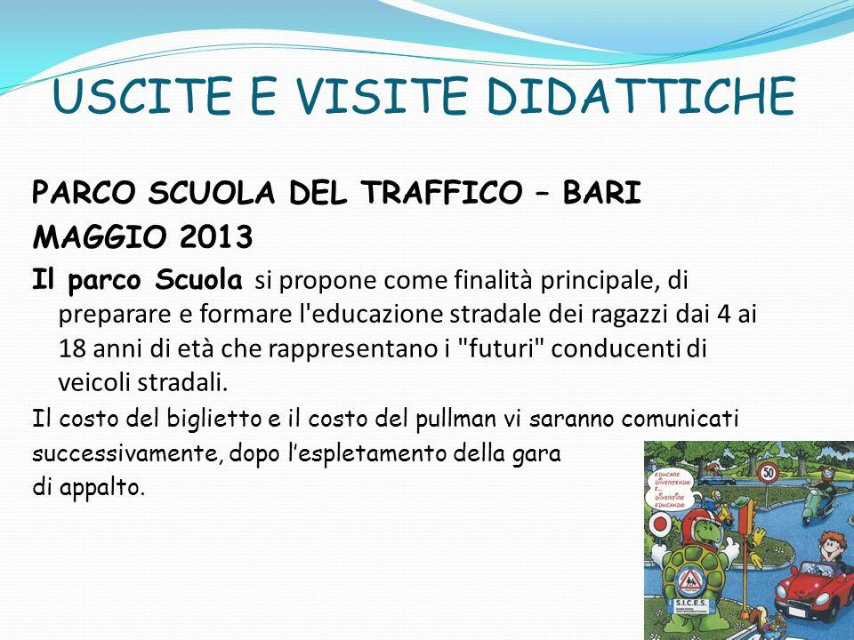 USCITE E VISITE DIDATTICHE PARCO SCUOLA DEL TRAFFICO – BARI MAGGIO 2013 Il parco Scuola si propone come finalità principale, di preparare e formare l'