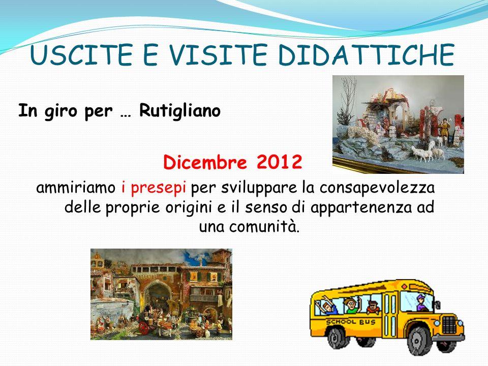 USCITE E VISITE DIDATTICHE In giro per … Rutigliano Dicembre 2012 ammiriamo i presepi per sviluppare la consapevolezza delle proprie origini e il sens