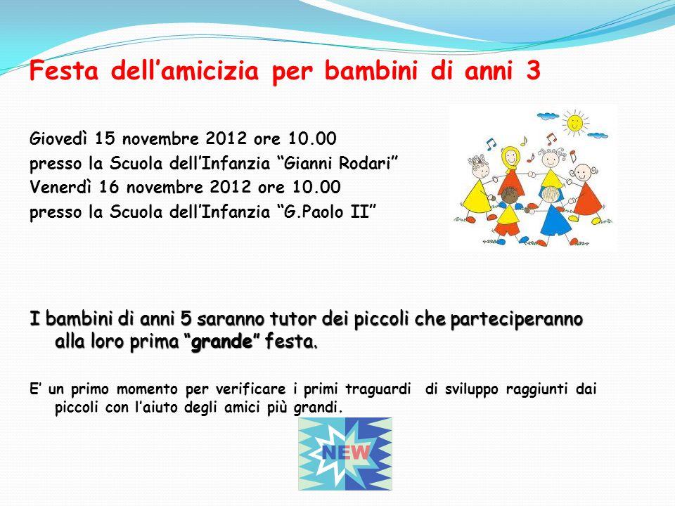 Festa dellamicizia per bambini di anni 3 Giovedì 15 novembre 2012 ore 10.00 presso la Scuola dellInfanzia Gianni Rodari Venerdì 16 novembre 2012 ore 1