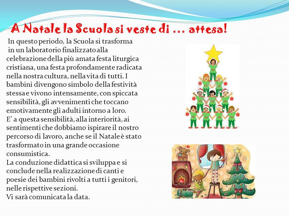 In questo periodo, la Scuola si trasforma A Natale la Scuola si veste di … attesa! in un laboratorio finalizzato alla celebrazione della più amata fes