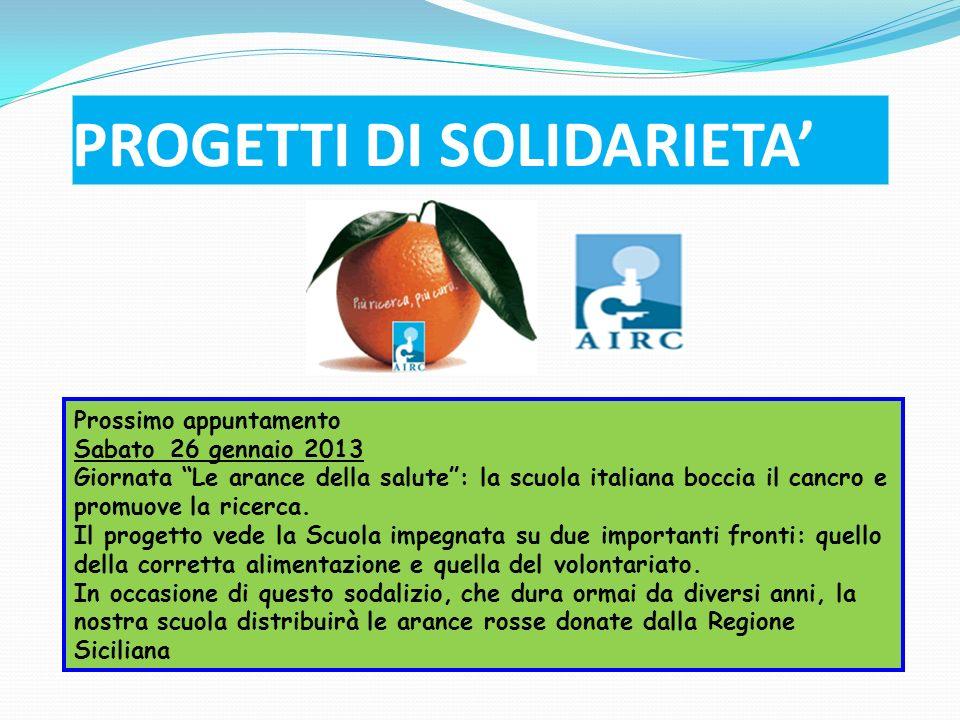 PROGETTI DI SOLIDARIETA Prossimo appuntamento Sabato 26 gennaio 2013 Giornata Le arance della salute: la scuola italiana boccia il cancro e promuove l