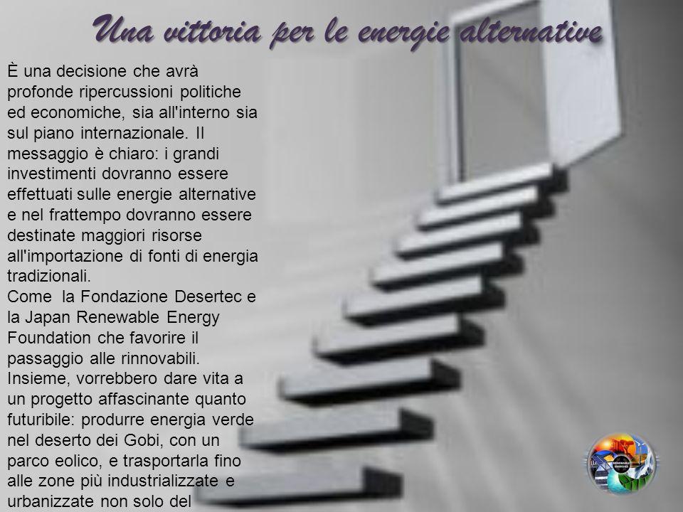 Una vittoria per le energie alternative È una decisione che avrà profonde ripercussioni politiche ed economiche, sia all'interno sia sul piano interna