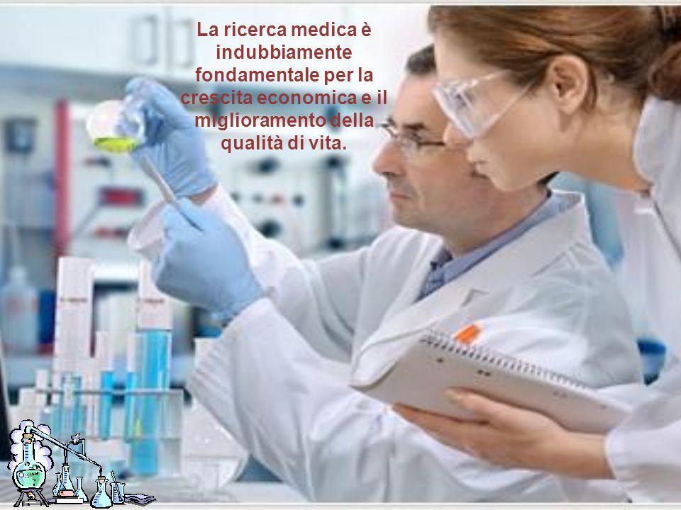 La ricerca medica è indubbiamente fondamentale per la crescita economica e il miglioramento della qualità di vita.