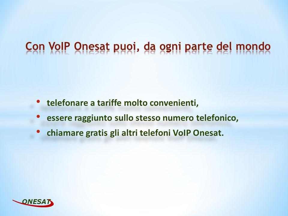 telefonare a tariffe molto convenienti, essere raggiunto sullo stesso numero telefonico, chiamare gratis gli altri telefoni VoIP Onesat.