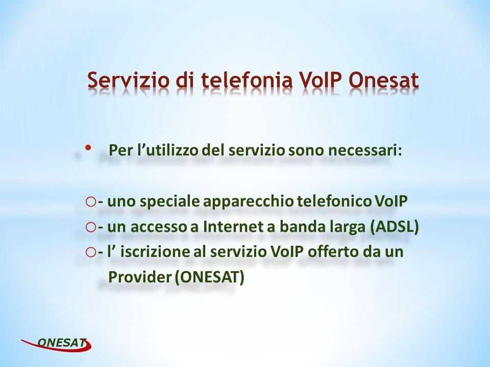 Per lutilizzo del servizio sono necessari: o - uno speciale apparecchio telefonico VoIP o - un accesso a Internet a banda larga (ADSL) o - l iscrizion