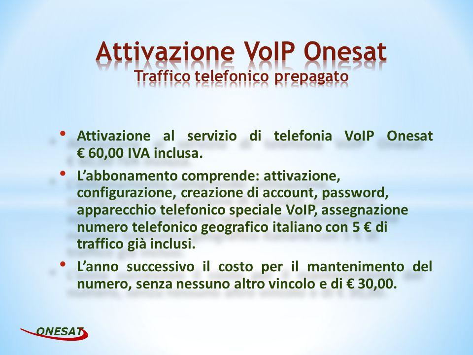 Attivazione al servizio di telefonia VoIP Onesat 60,00 IVA inclusa. Labbonamento comprende: attivazione, configurazione, creazione di account, passwor