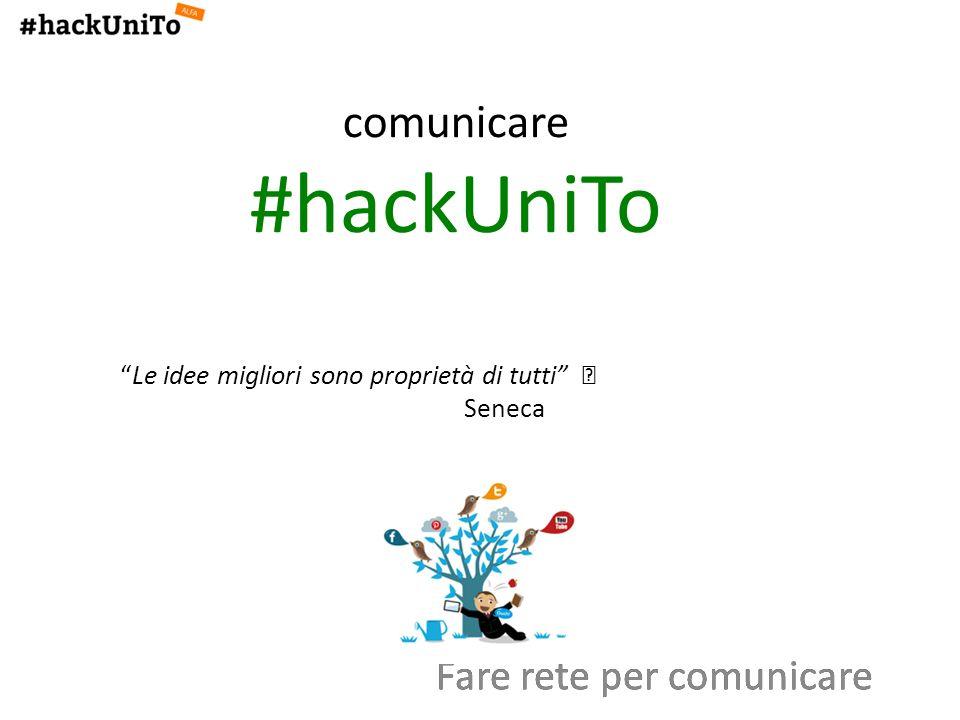 comunicare #hackUniToLe idee migliori sono proprietà di tutti Seneca Fare rete per comunicare