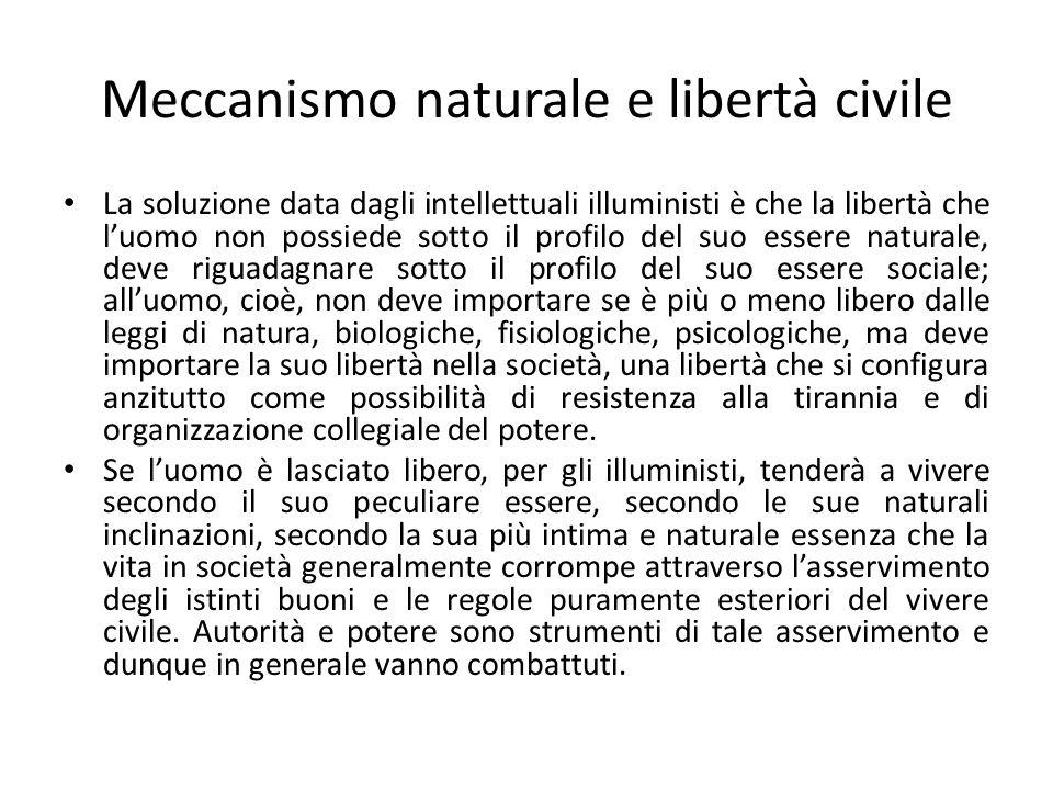 Meccanismo naturale e libertà civile La soluzione data dagli intellettuali illuministi è che la libertà che luomo non possiede sotto il profilo del su