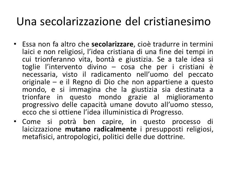 Una secolarizzazione del cristianesimo Essa non fa altro che secolarizzare, cioè tradurre in termini laici e non religiosi, lidea cristiana di una fin