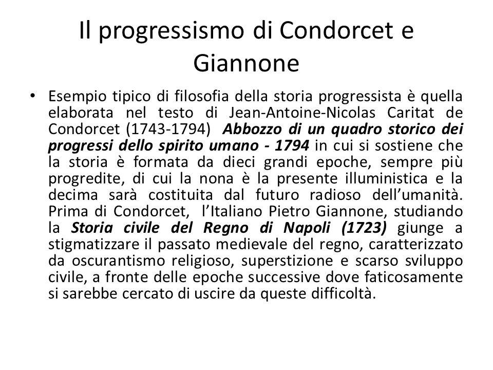 Il progressismo di Condorcet e Giannone Esempio tipico di filosofia della storia progressista è quella elaborata nel testo di Jean-Antoine-Nicolas Car