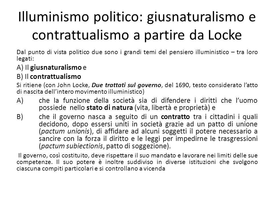 Illuminismo politico: giusnaturalismo e contrattualismo a partire da Locke Dal punto di vista politico due sono i grandi temi del pensiero illuministi