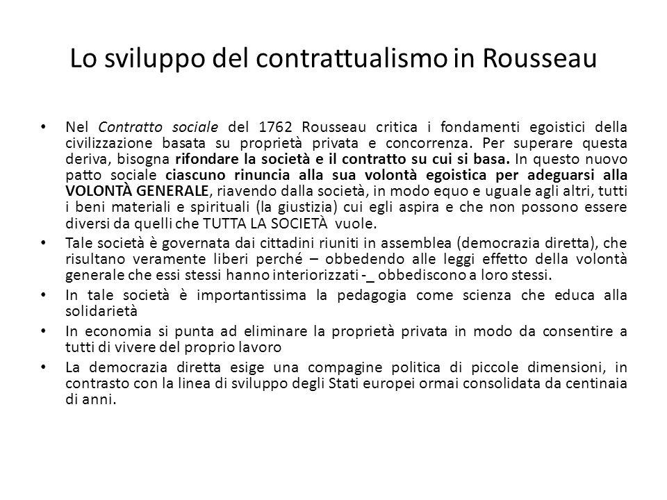 Lo sviluppo del contrattualismo in Rousseau Nel Contratto sociale del 1762 Rousseau critica i fondamenti egoistici della civilizzazione basata su prop