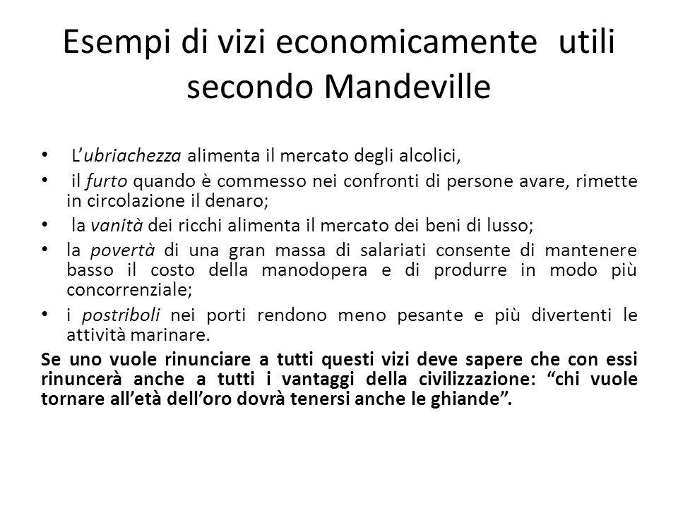 Esempi di vizi economicamente utili secondo Mandeville Lubriachezza alimenta il mercato degli alcolici, il furto quando è commesso nei confronti di pe