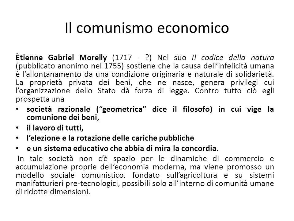Il comunismo economico Ètienne Gabriel Morelly (1717 - ?) Nel suo Il codice della natura (pubblicato anonimo nel 1755) sostiene che la causa dellinfel