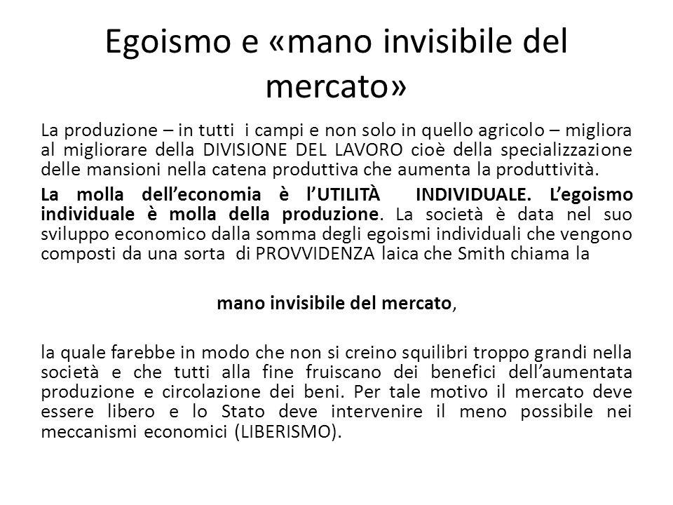 Egoismo e «mano invisibile del mercato» La produzione – in tutti i campi e non solo in quello agricolo – migliora al migliorare della DIVISIONE DEL LA