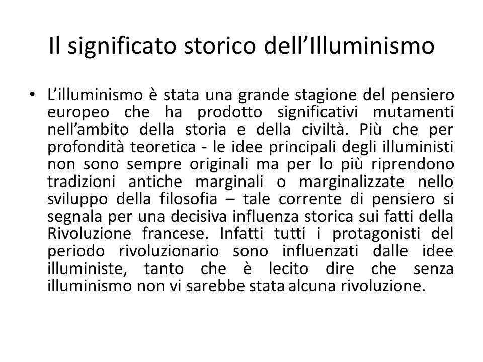 Il significato storico dellIlluminismo Lilluminismo è stata una grande stagione del pensiero europeo che ha prodotto significativi mutamenti nellambit