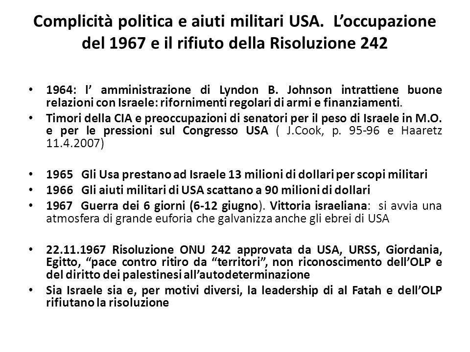 Complicità politica e aiuti militari USA. Loccupazione del 1967 e il rifiuto della Risoluzione 242 1964: l amministrazione di Lyndon B. Johnson intrat