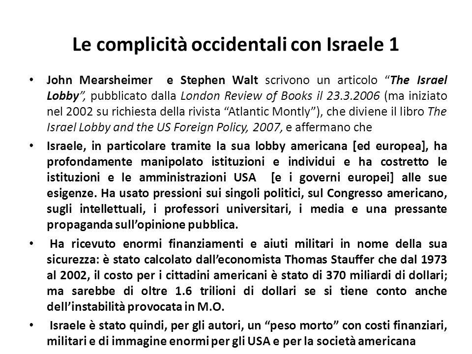 Le complicità occidentali con Israele 1 John Mearsheimer e Stephen Walt scrivono un articolo The Israel Lobby, pubblicato dalla London Review of Books