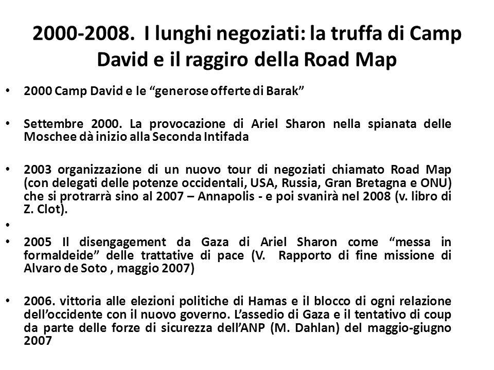 2000-2008. I lunghi negoziati: la truffa di Camp David e il raggiro della Road Map 2000 Camp David e le generose offerte di Barak Settembre 2000. La p