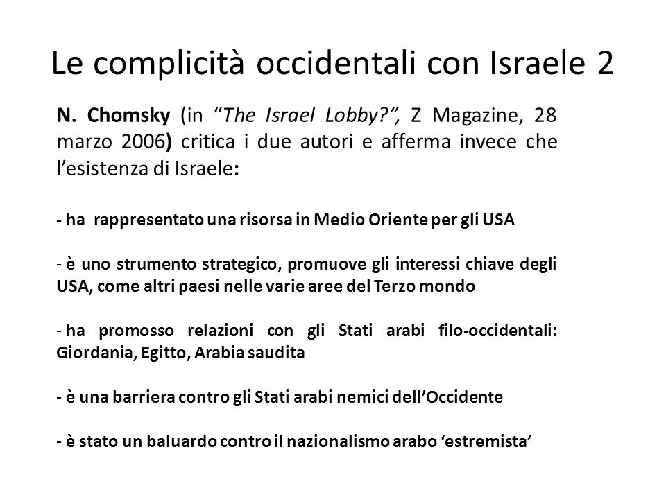 Le complicità occidentali con Israele 2 N. Chomsky (in The Israel Lobby?, Z Magazine, 28 marzo 2006) critica i due autori e afferma invece che lesiste