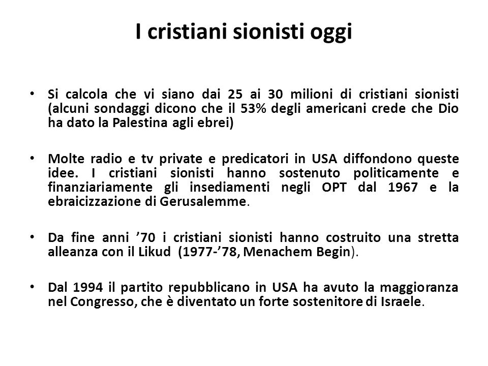 I cristiani sionisti oggi Si calcola che vi siano dai 25 ai 30 milioni di cristiani sionisti (alcuni sondaggi dicono che il 53% degli americani crede