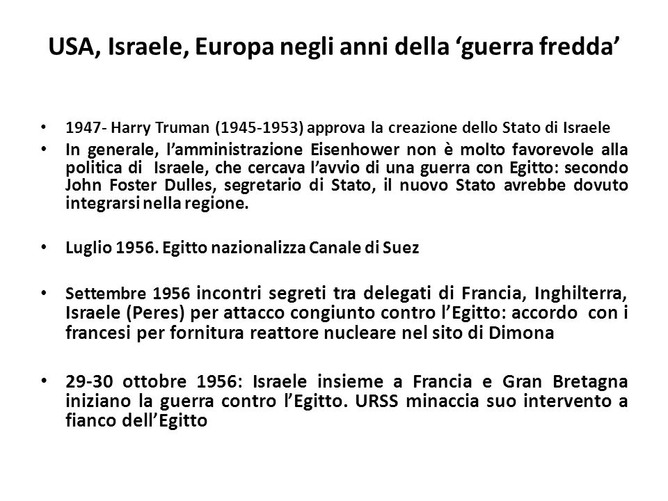 USA, Israele, Europa negli anni della guerra fredda 1947- Harry Truman (1945-1953) approva la creazione dello Stato di Israele In generale, lamministr