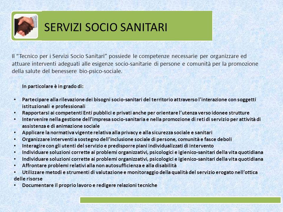 Il Tecnico per i Servizi Socio Sanitari possiede le competenze necessarie per organizzare ed attuare interventi adeguati alle esigenze socio-sanitarie di persone e comunità per la promozione della salute del benessere bio-psico-sociale.