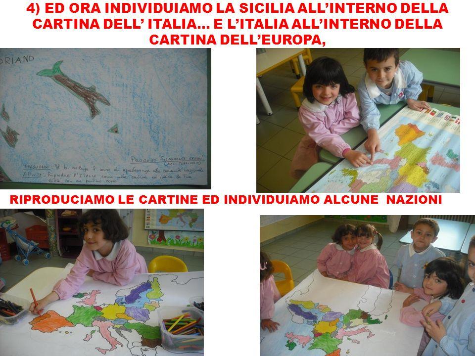 4) ED ORA INDIVIDUIAMO LA SICILIA ALLINTERNO DELLA CARTINA DELL ITALIA… E LITALIA ALLINTERNO DELLA CARTINA DELLEUROPA, RIPRODUCIAMO LE CARTINE ED INDI