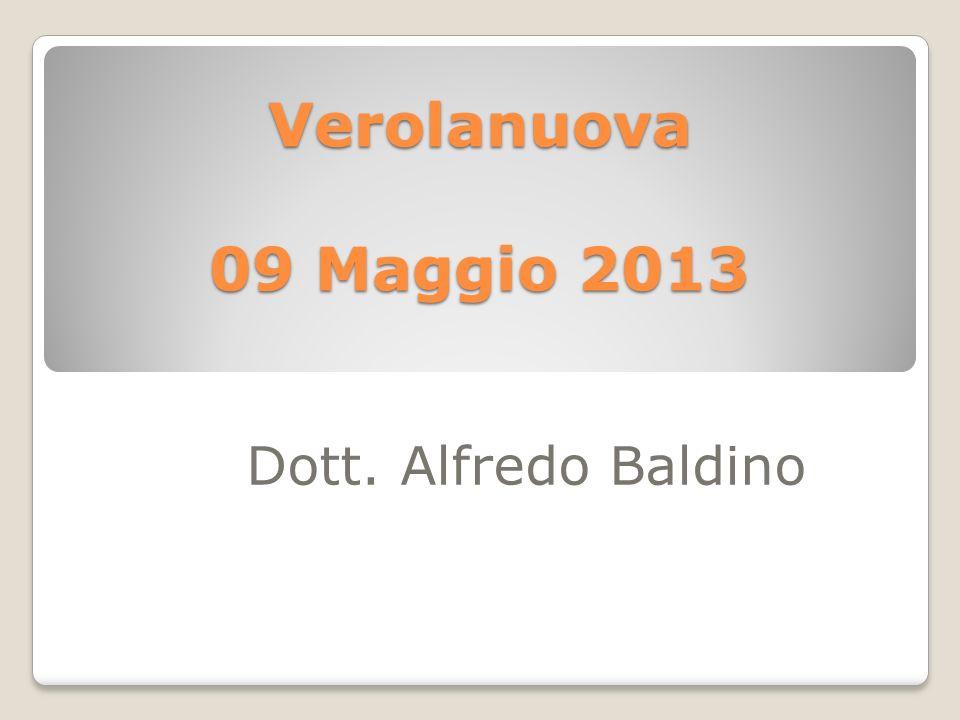 Verolanuova 09 Maggio 2013 Dott. Alfredo Baldino