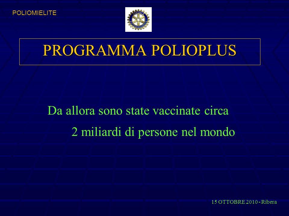 PROGRAMMA POLIOPLUS Da allora sono state vaccinate circa 2 miliardi di persone nel mondo 15 OTTOBRE 2010 - Ribera POLIOMIELITE