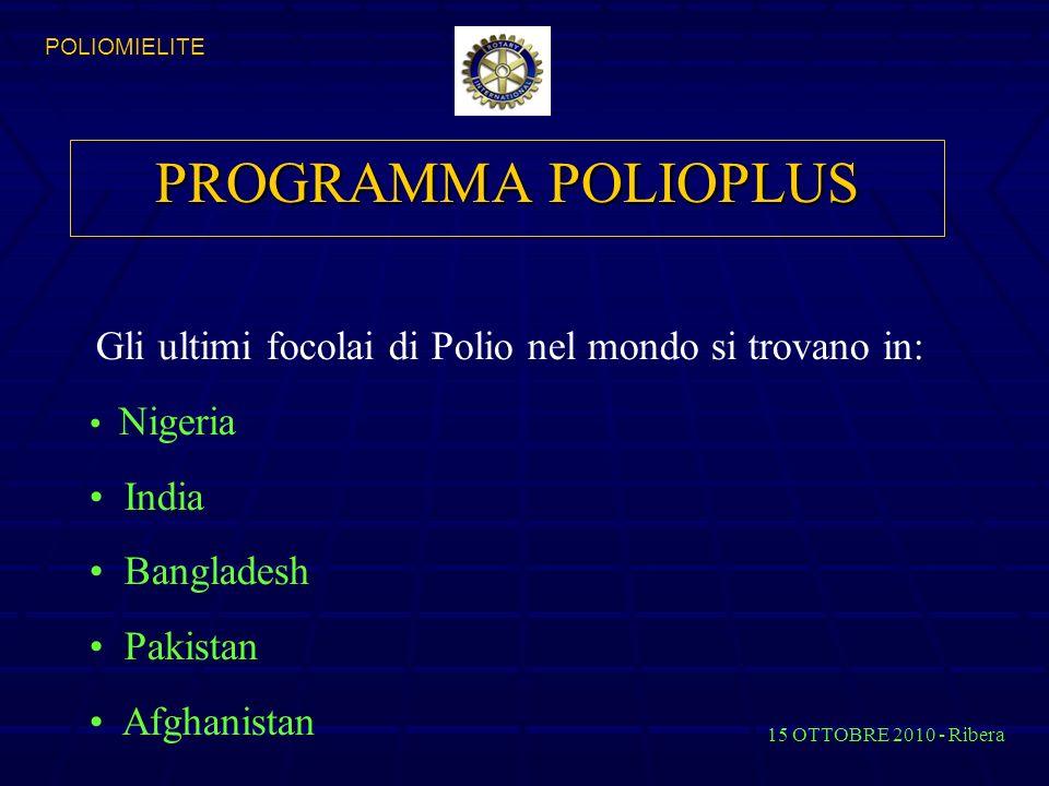 PROGRAMMA POLIOPLUS Gli ultimi focolai di Polio nel mondo si trovano in: Nigeria India Bangladesh Pakistan Afghanistan In II 15 OTTOBRE 2010 - Ribera POLIOMIELITE