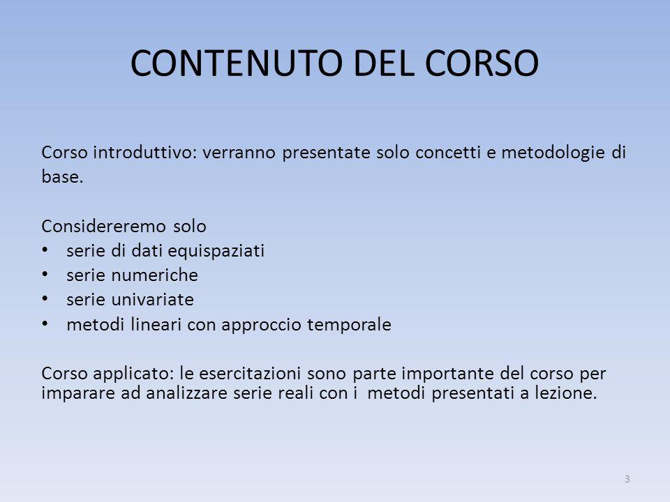 CONTENUTO DEL CORSO Corso introduttivo: verranno presentate solo concetti e metodologie di base. Considereremo solo serie di dati equispaziati serie n