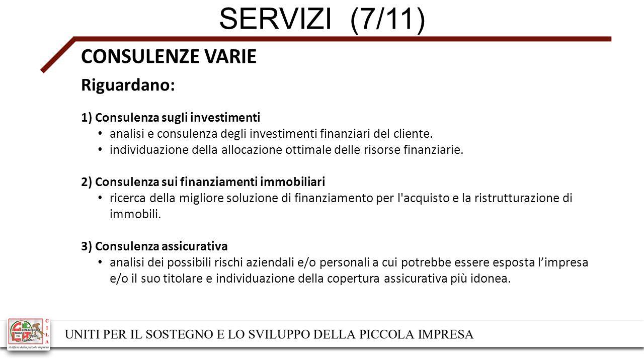 SERVIZI (7/11) CONSULENZE VARIE Riguardano: 1) Consulenza sugli investimenti analisi e consulenza degli investimenti finanziari del cliente.