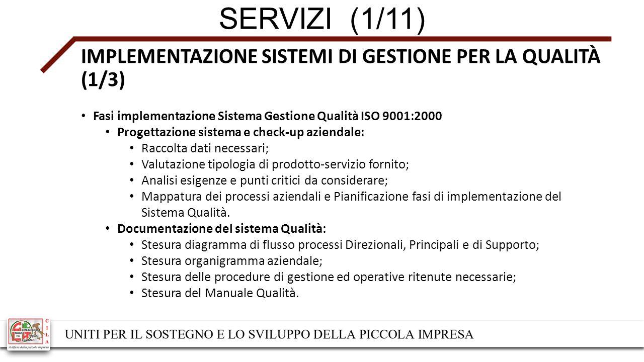 SERVIZI (2/11) IMPLEMENTAZIONE SISTEMI DI GESTIONE PER LA QUALITÀ (2/3) Fasi implementazione Sistema Gestione Qualità ISO 9001:2000 Formazione RAD RSGQ su norma ISO 9001:2000: Formazione Rappresentante della Direzione e del Responsabile Sistema Gestione Qualità; Formazione personale amministrativo e operativo.