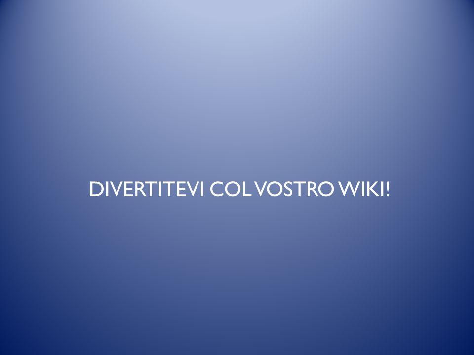 DIVERTITEVI COL VOSTRO WIKI!