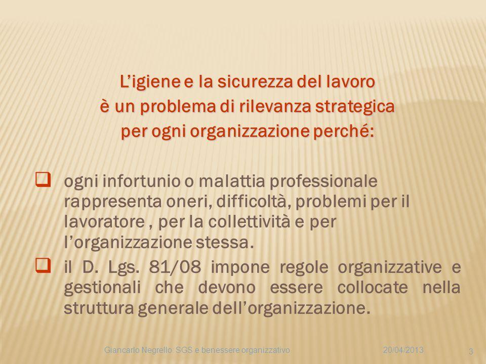 Ligiene e la sicurezza del lavoro è un problema di rilevanza strategica per ogni organizzazione perché: ogni infortunio o malattia professionale rappr