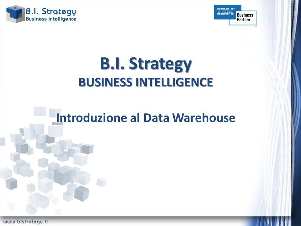 B.I. Strategy BUSINESS INTELLIGENCE Introduzione al Data Warehouse