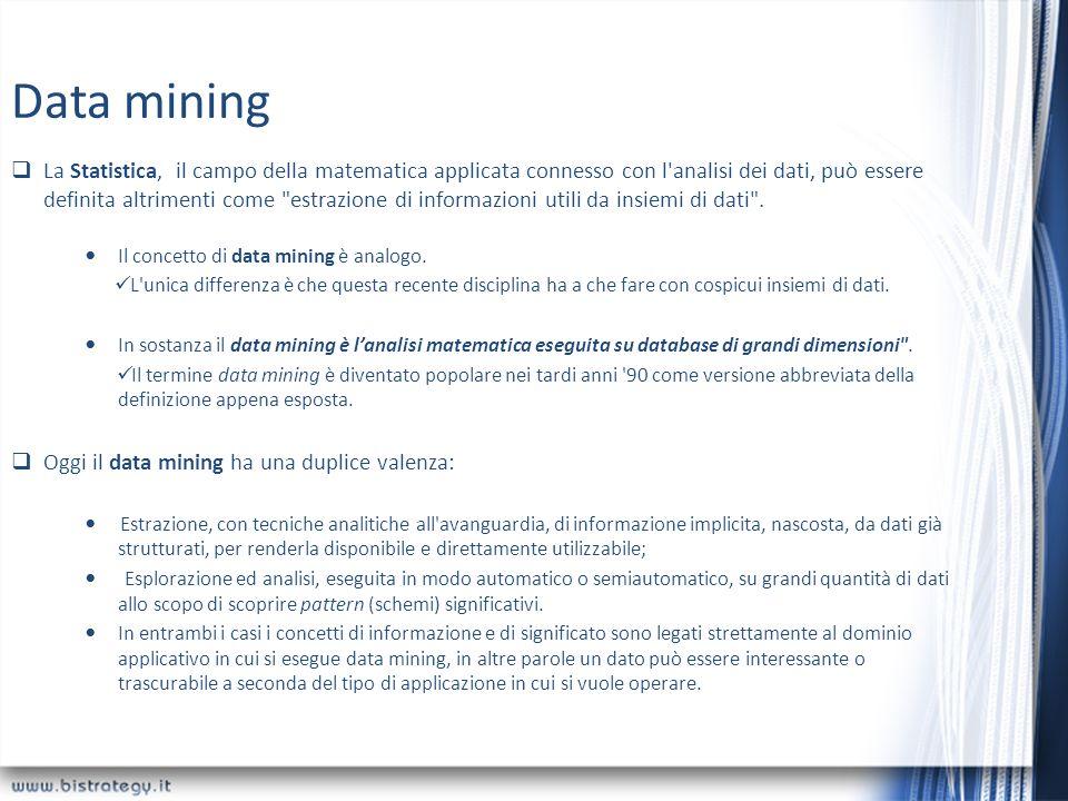 Data mining La Statistica, il campo della matematica applicata connesso con l'analisi dei dati, può essere definita altrimenti come