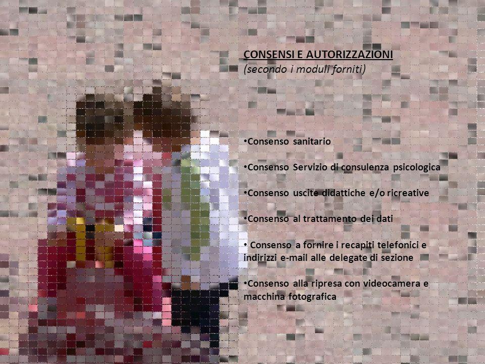 CONSENSI E AUTORIZZAZIONI (secondo i moduli forniti) Consenso sanitario Consenso Servizio di consulenza psicologica Consenso uscite didattiche e/o ric