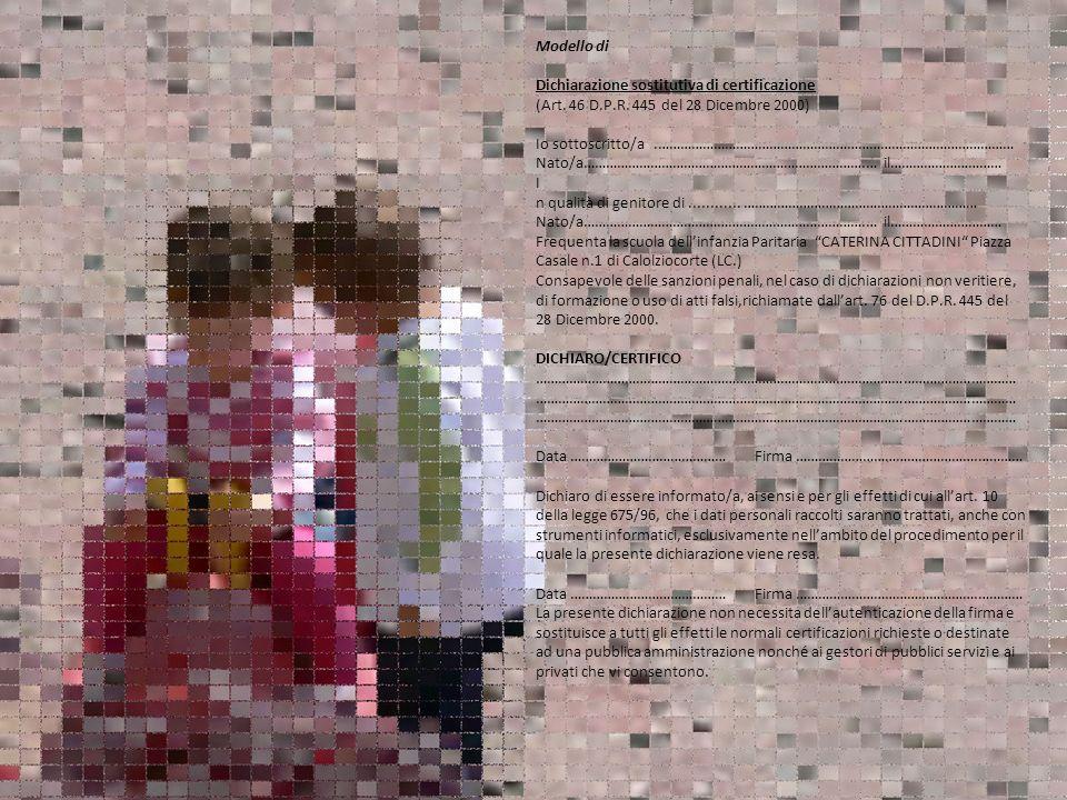 Modello di Dichiarazione sostitutiva di certificazione (Art. 46 D.P.R. 445 del 28 Dicembre 2000) Io sottoscritto/a.…………………………………………………………………………………… Na