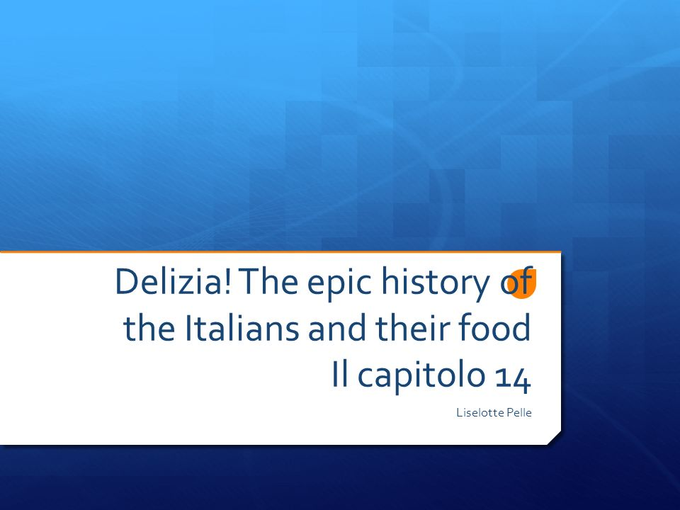 Delizia! The epic history of the Italians and their food Il capitolo 14 Liselotte Pelle