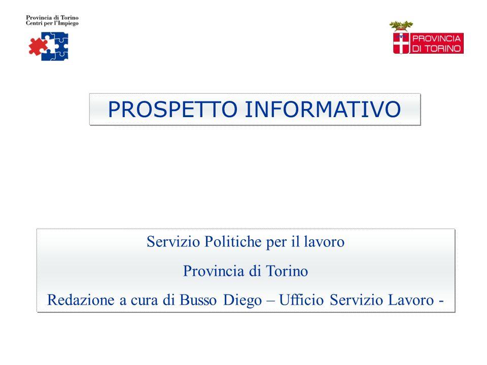 PROSPETTO INFORMATIVO Servizio Politiche per il lavoro Provincia di Torino Redazione a cura di Busso Diego – Ufficio Servizio Lavoro -
