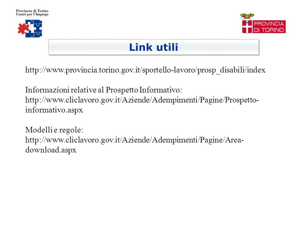 Link utili http://www.provincia.torino.gov.it/sportello-lavoro/prosp_disabili/index Informazioni relative al Prospetto Informativo: http://www.cliclavoro.gov.it/Aziende/Adempimenti/Pagine/Prospetto- informativo.aspx Modelli e regole: http://www.cliclavoro.gov.it/Aziende/Adempimenti/Pagine/Area- download.aspx