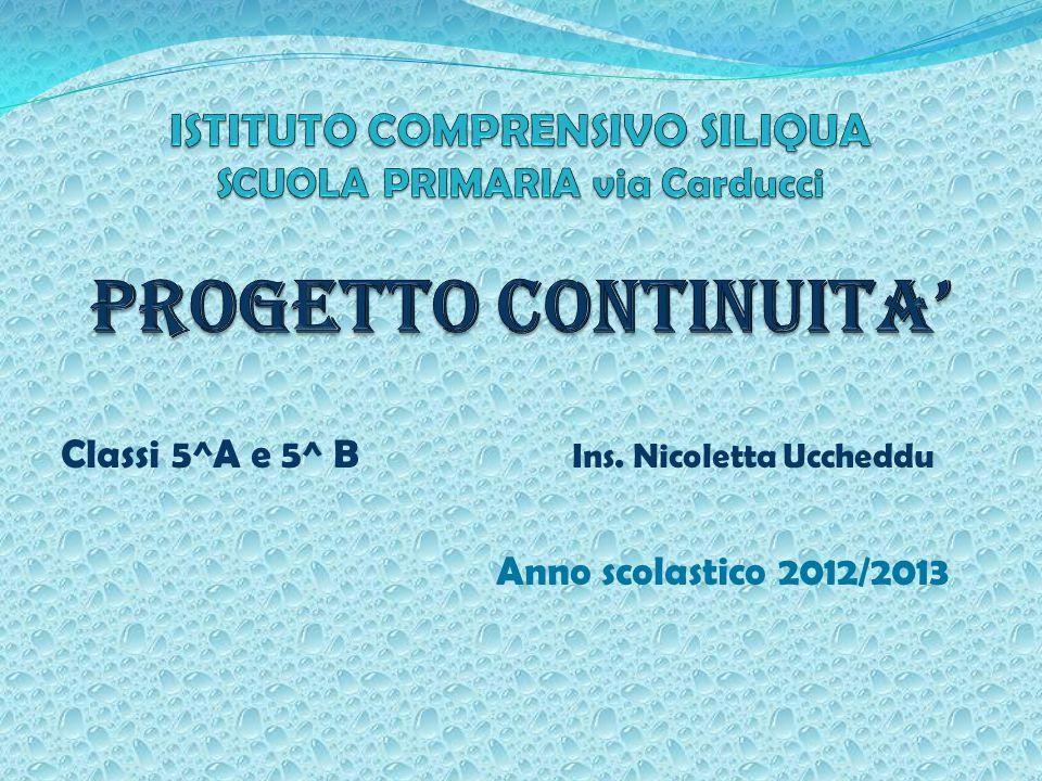 Classi 5^A e 5^ B Ins. Nicoletta Uccheddu Anno scolastico 2012/2013