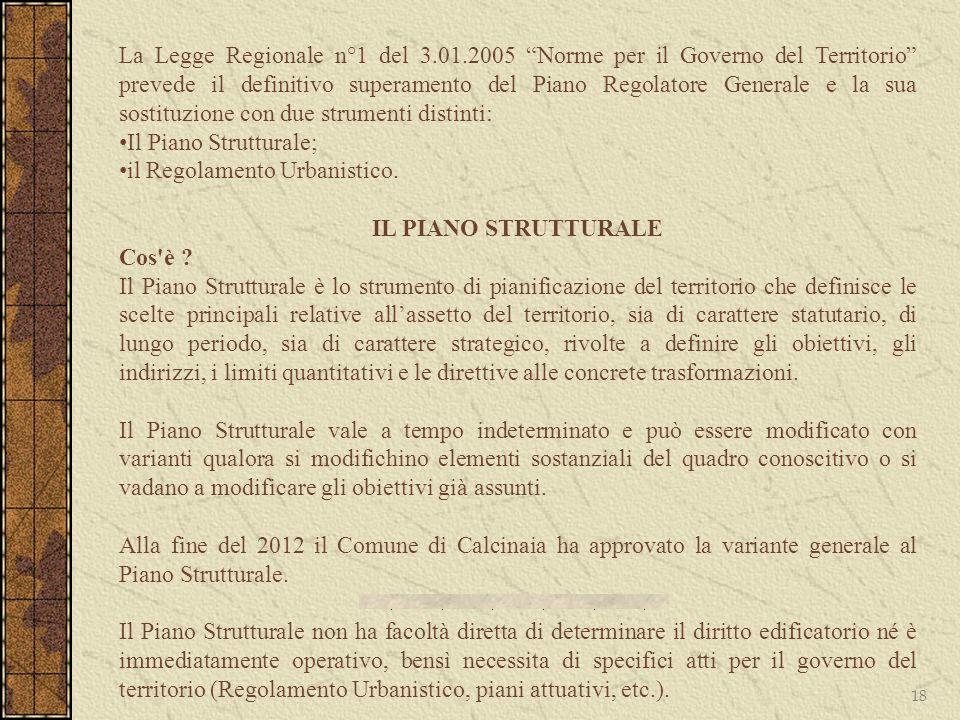 18 La Legge Regionale n°1 del 3.01.2005 Norme per il Governo del Territorio prevede il definitivo superamento del Piano Regolatore Generale e la sua s