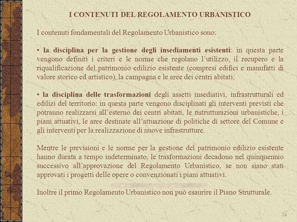 24 I CONTENUTI DEL REGOLAMENTO URBANISTICO I contenuti fondamentali del Regolamento Urbanistico sono: la disciplina per la gestione degli insediamenti