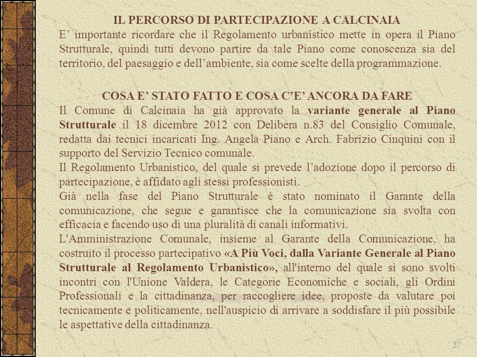 27 IL PERCORSO DI PARTECIPAZIONE A CALCINAIA E importante ricordare che il Regolamento urbanistico mette in opera il Piano Strutturale, quindi tutti d