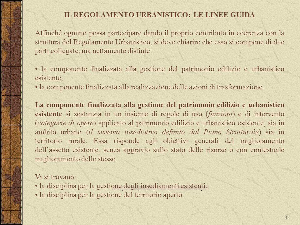 32 IL REGOLAMENTO URBANISTICO: LE LINEE GUIDA Affinché ognuno possa partecipare dando il proprio contributo in coerenza con la struttura del Regolamen