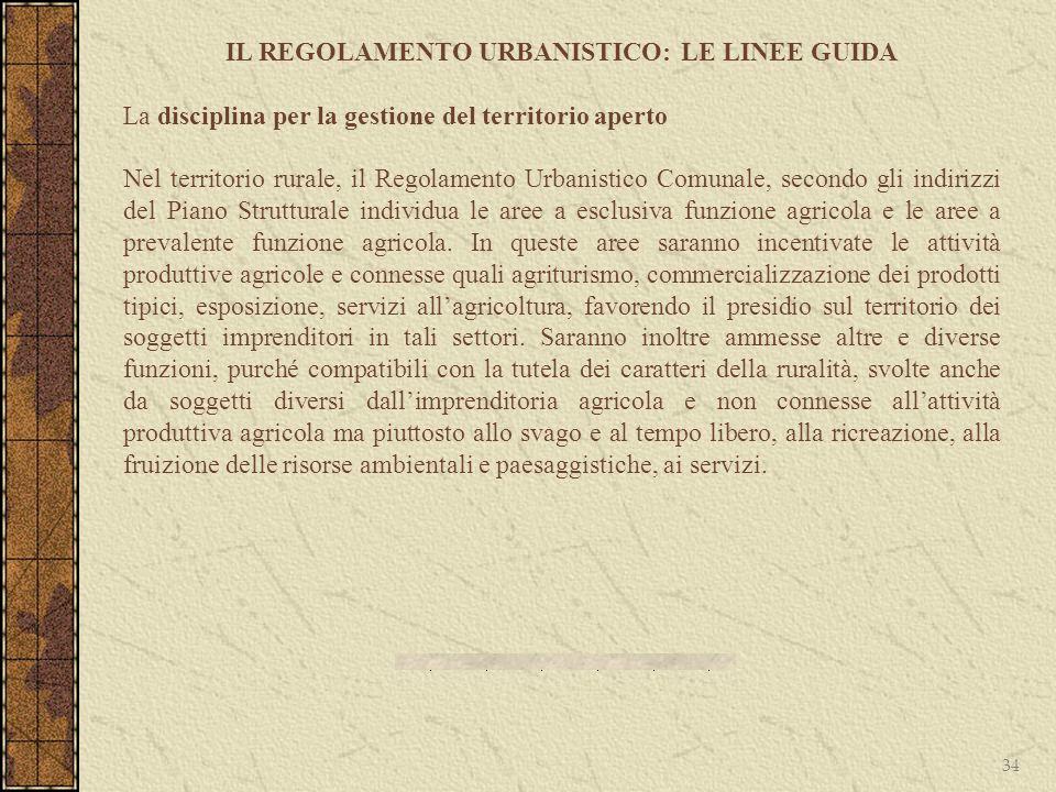 34 IL REGOLAMENTO URBANISTICO: LE LINEE GUIDA La disciplina per la gestione del territorio aperto Nel territorio rurale, il Regolamento Urbanistico Co