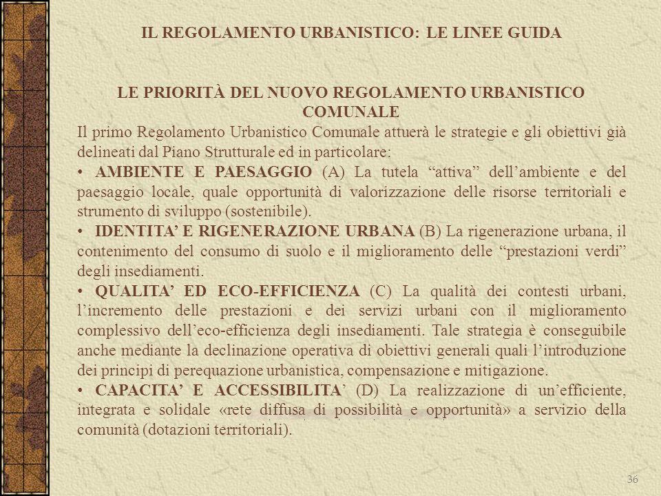 36 IL REGOLAMENTO URBANISTICO: LE LINEE GUIDA LE PRIORITÀ DEL NUOVO REGOLAMENTO URBANISTICO COMUNALE Il primo Regolamento Urbanistico Comunale attuerà